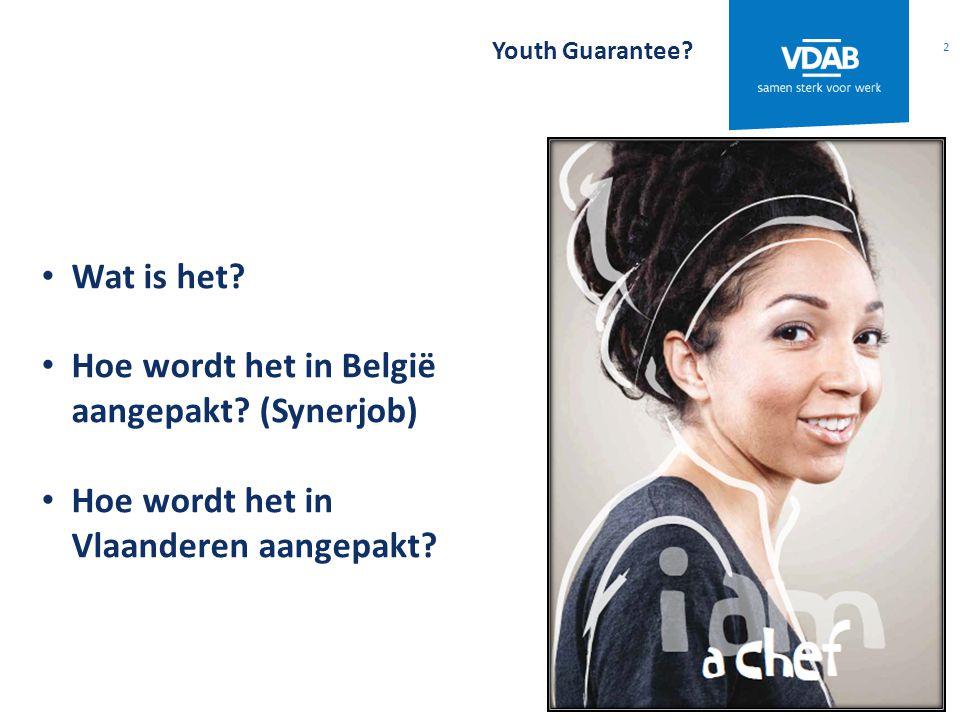 Youth Guarantee? 2 Wat is het? Hoe wordt het in België aangepakt? (Synerjob) Hoe wordt het in Vlaanderen aangepakt?