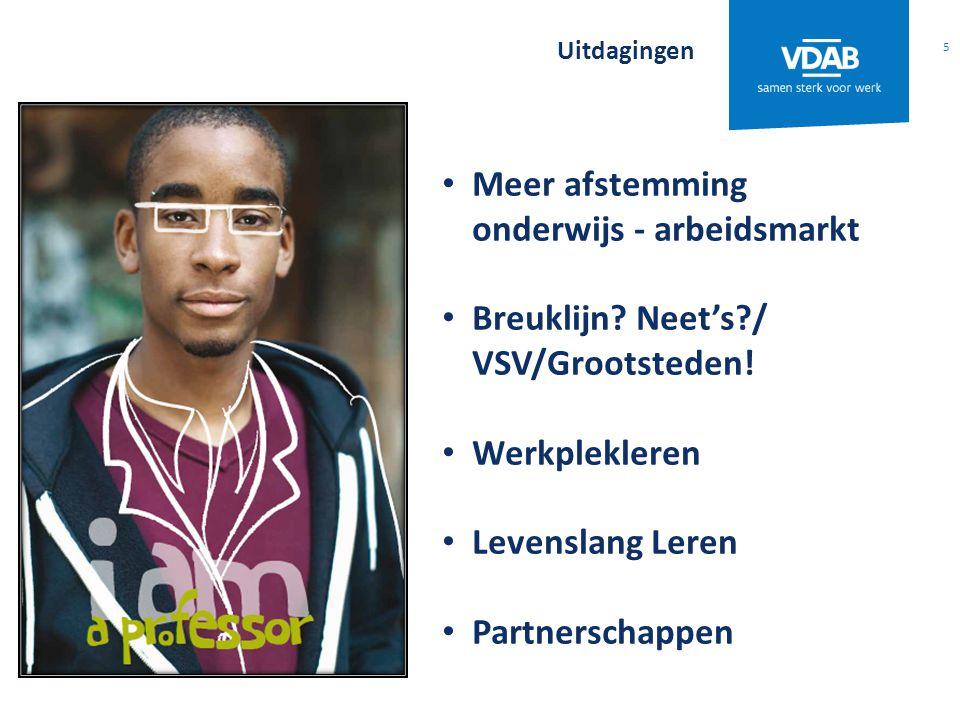 Uitdagingen 5 Meer afstemming onderwijs - arbeidsmarkt Breuklijn? Neet's?/ VSV/Grootsteden! Werkplekleren Levenslang Leren Partnerschappen