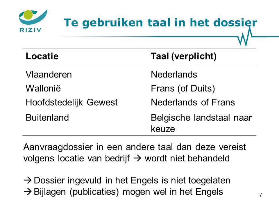 Te gebruiken taal in het dossier LocatieTaal (verplicht) VlaanderenNederlands WalloniëFrans (of Duits) Hoofdstedelijk GewestNederlands of Frans Buiten