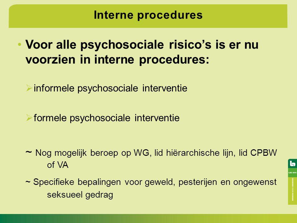 Interne procedures Voor alle psychosociale risico's is er nu voorzien in interne procedures:  informele psychosociale interventie  formele psychosoc