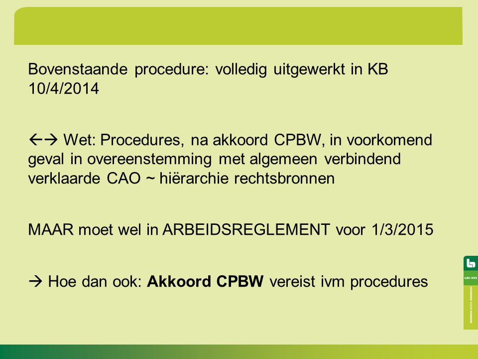Bovenstaande procedure: volledig uitgewerkt in KB 10/4/2014  Wet: Procedures, na akkoord CPBW, in voorkomend geval in overeenstemming met algemeen v