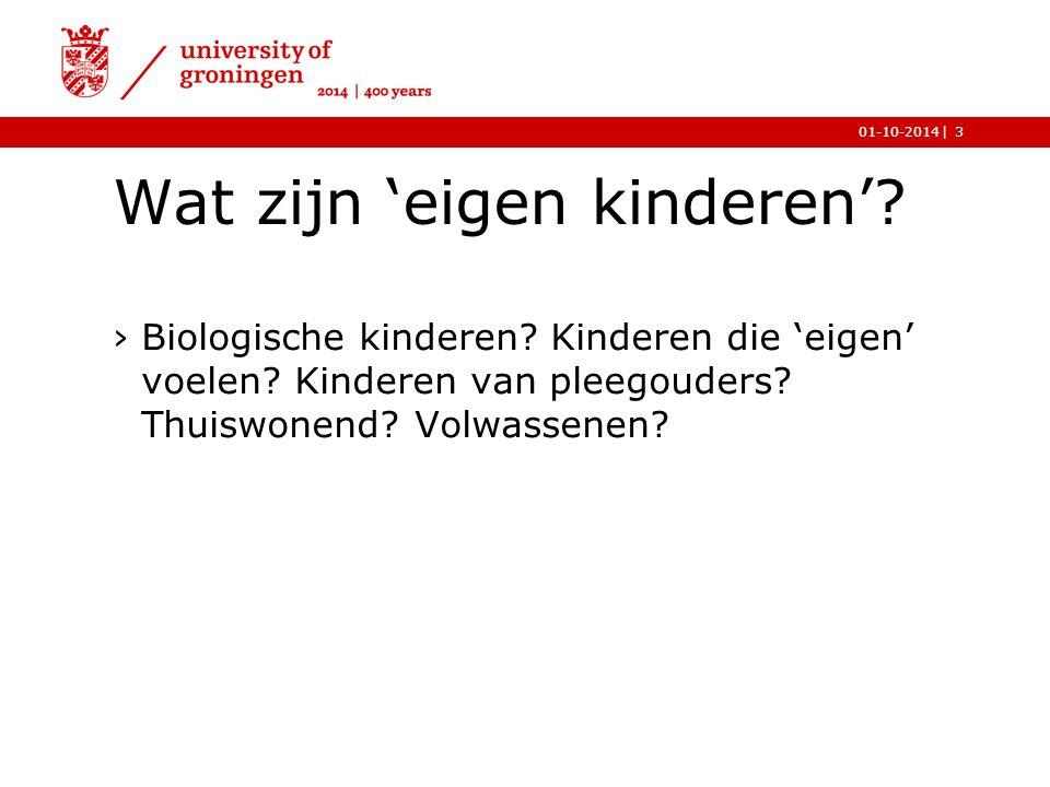 |01-10-2014 Wat zijn 'eigen kinderen'? ›Biologische kinderen? Kinderen die 'eigen' voelen? Kinderen van pleegouders? Thuiswonend? Volwassenen? 3