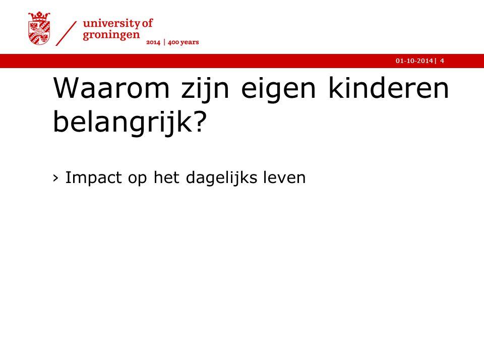 |01-10-2014 Waarom zijn eigen kinderen belangrijk? 4 ›Impact op het dagelijks leven