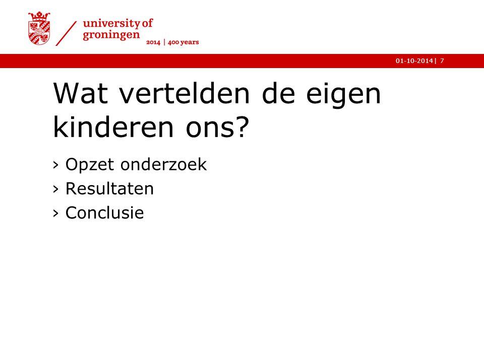 |01-10-2014 Wat vertelden de eigen kinderen ons? ›Opzet onderzoek ›Resultaten ›Conclusie 7