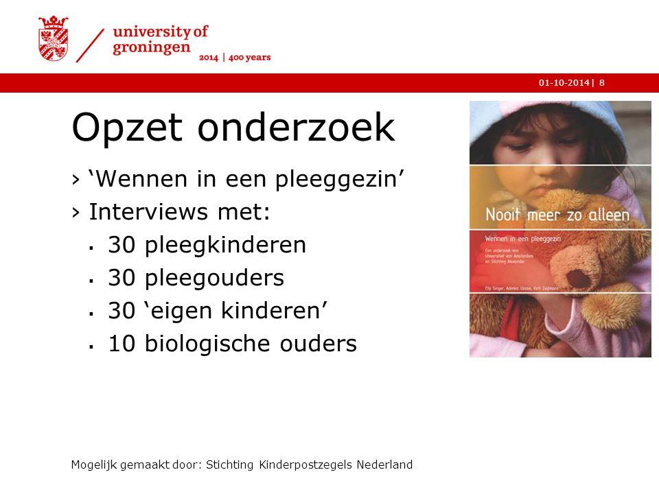 |01-10-2014 Opzet onderzoek ›'Wennen in een pleeggezin' ›Interviews met:  30 pleegkinderen  30 pleegouders  30 'eigen kinderen'  10 biologische ouders Mogelijk gemaakt door: Stichting Kinderpostzegels Nederland 9