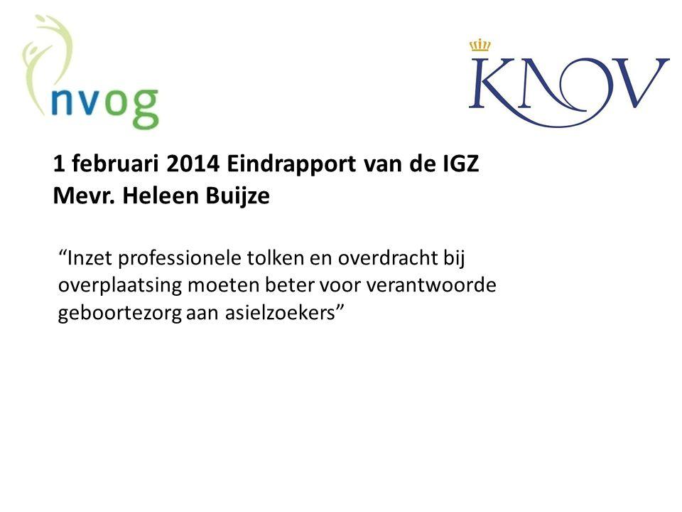"""1 februari 2014 Eindrapport van de IGZ Mevr. Heleen Buijze """"Inzet professionele tolken en overdracht bij overplaatsing moeten beter voor verantwoorde"""