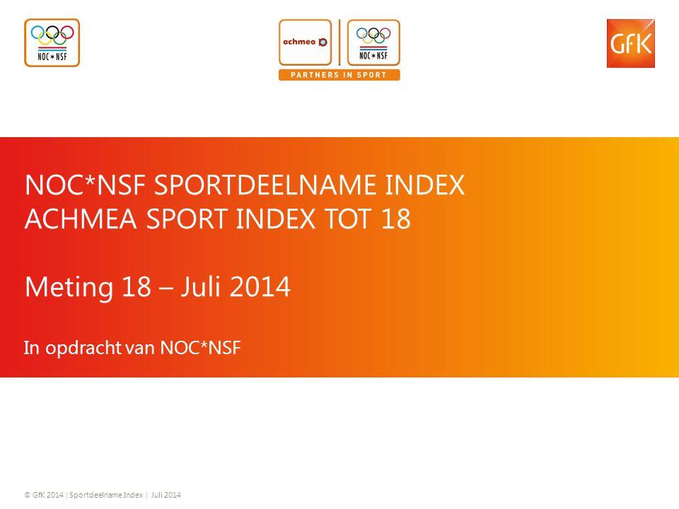 © GfK 2014 | Sportdeelname Index | Juli 2014 1 NOC*NSF SPORTDEELNAME INDEX ACHMEA SPORT INDEX TOT 18 Meting 18 – Juli 2014 In opdracht van NOC*NSF © G