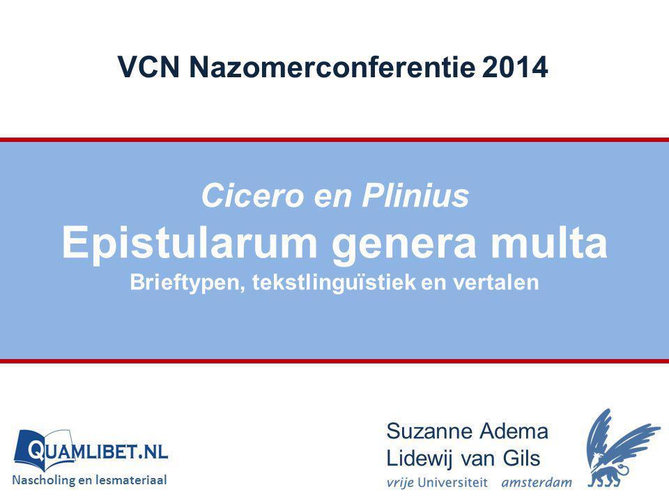 Cicero en Plinius Epistularum genera multa Brieftypen, tekstlinguïstiek en vertalen VCN Nazomerconferentie 2014 Suzanne Adema Lidewij van Gils Naschol