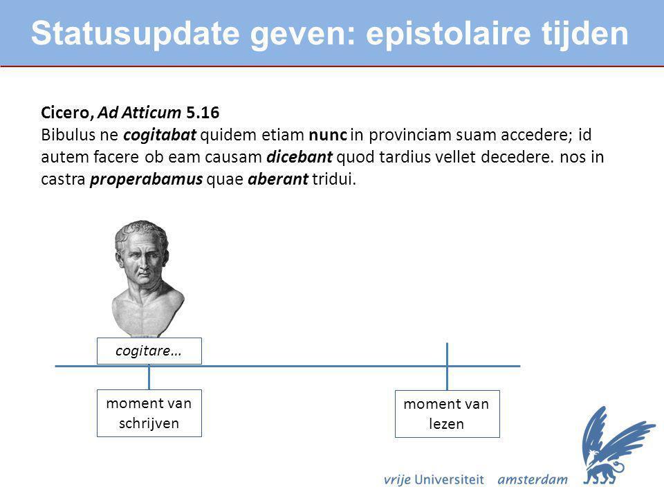 Statusupdate geven: epistolaire tijden Cicero, Ad Atticum 5.16 Bibulus ne cogitabat quidem etiam nunc in provinciam suam accedere; id autem facere ob