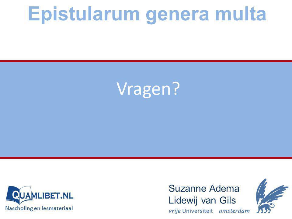 Epistularum genera multa Suzanne Adema Lidewij van Gils Vragen? Nascholing en lesmateriaal