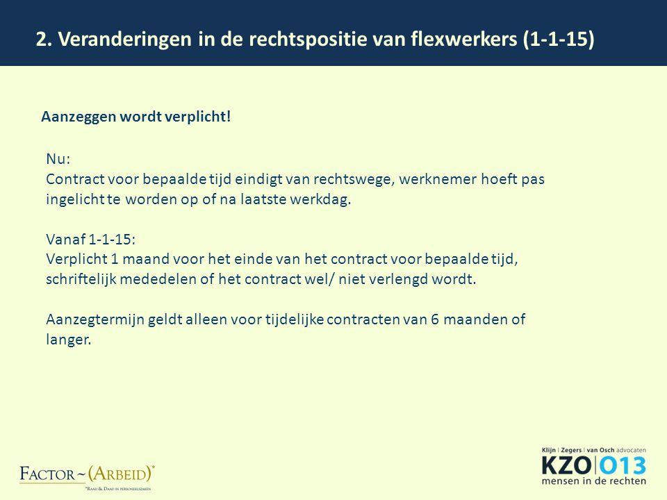 2. Veranderingen in de rechtspositie van flexwerkers (1-1-15) Aanzeggen wordt verplicht! Nu: Contract voor bepaalde tijd eindigt van rechtswege, werkn