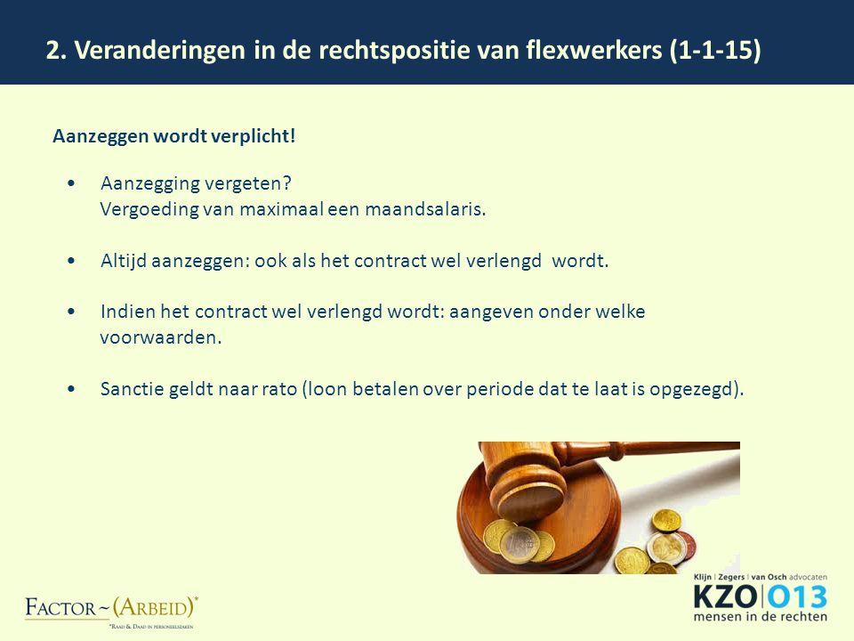 2. Veranderingen in de rechtspositie van flexwerkers (1-1-15) Aanzeggen wordt verplicht! Aanzegging vergeten? Vergoeding van maximaal een maandsalaris