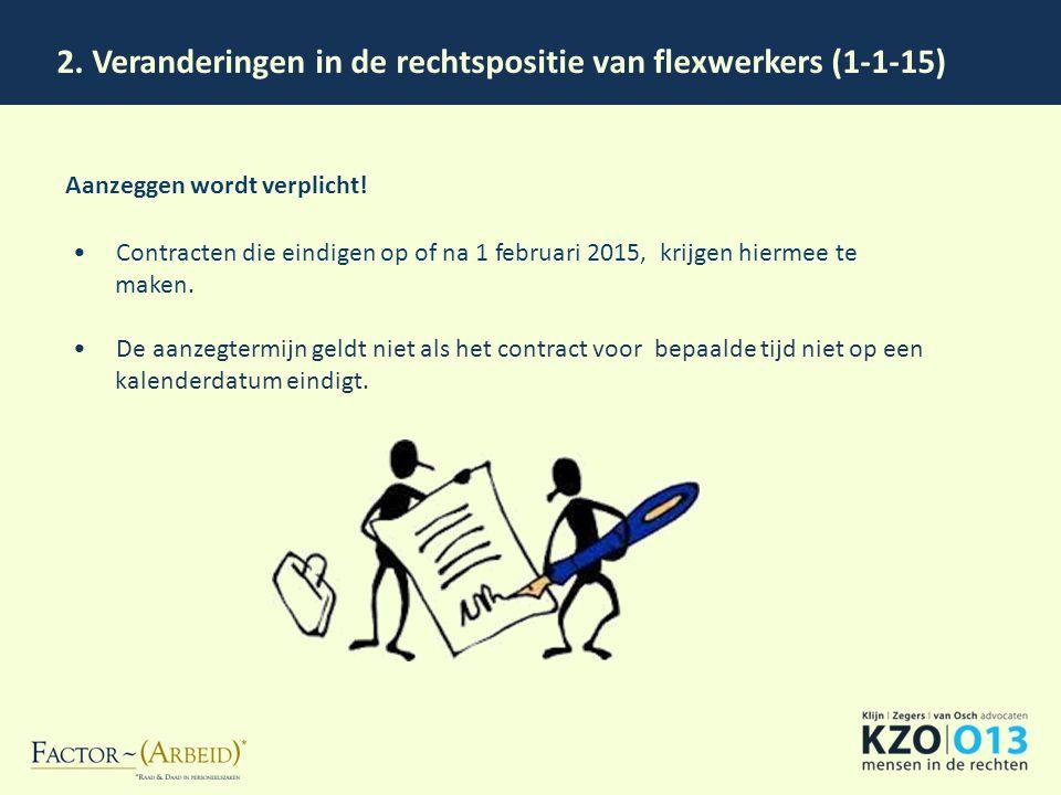 2. Veranderingen in de rechtspositie van flexwerkers (1-1-15) Aanzeggen wordt verplicht! Contracten die eindigen op of na 1 februari 2015, krijgen hie