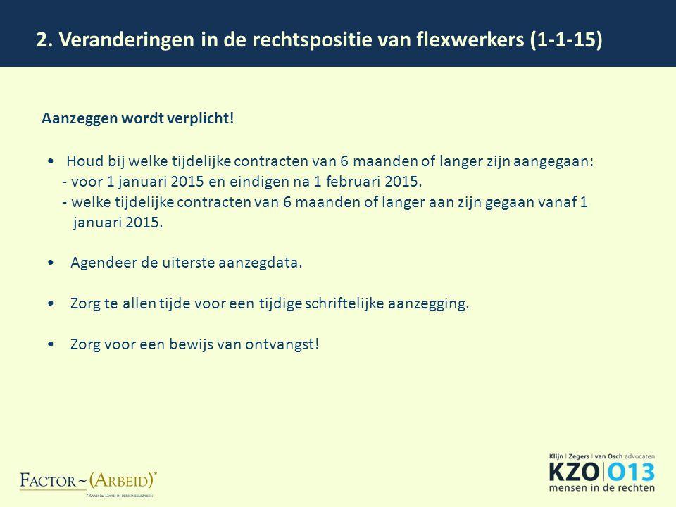 2. Veranderingen in de rechtspositie van flexwerkers (1-1-15) Aanzeggen wordt verplicht! Houd bij welke tijdelijke contracten van 6 maanden of langer