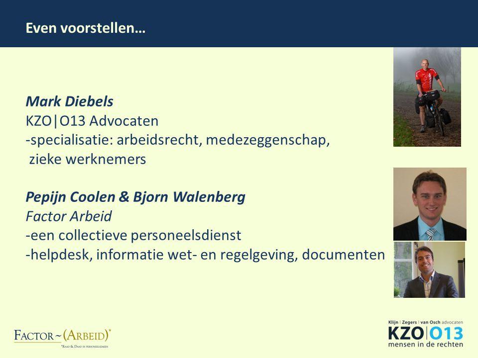 Mark Diebels KZO O13 Advocaten -specialisatie: arbeidsrecht, medezeggenschap, zieke werknemers Pepijn Coolen & Bjorn Walenberg Factor Arbeid -een coll