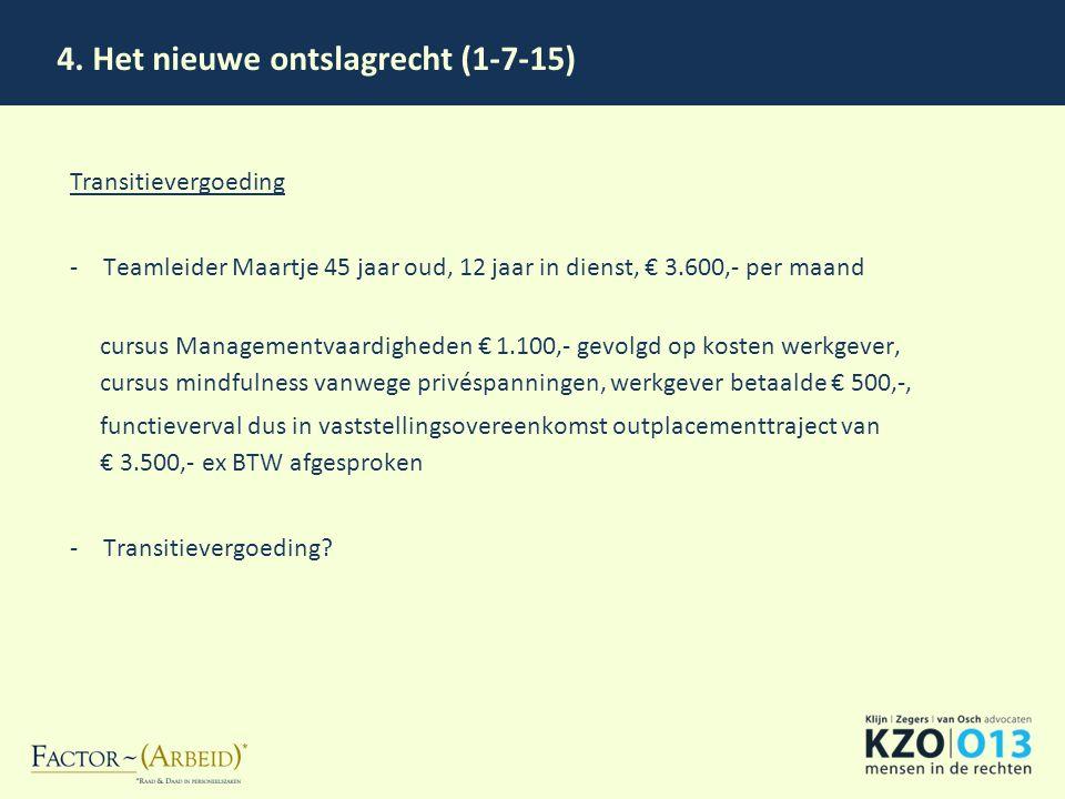 4. Het nieuwe ontslagrecht (1-7-15) Transitievergoeding -Teamleider Maartje 45 jaar oud, 12 jaar in dienst, € 3.600,- per maand cursus Managementvaard