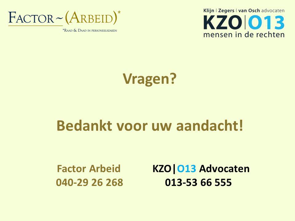 Vragen? Bedankt voor uw aandacht! Factor Arbeid KZO O13 Advocaten 040-29 26 268 013-53 66 555