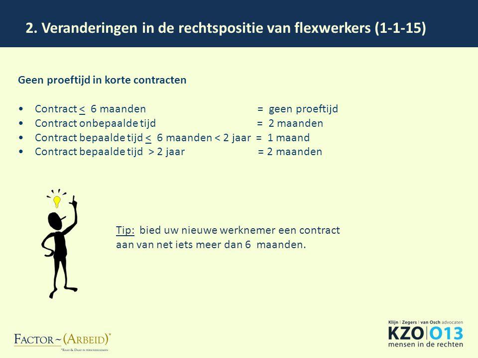2. Veranderingen in de rechtspositie van flexwerkers (1-1-15) Geen proeftijd in korte contracten Contract < 6 maanden = geen proeftijd Contract onbepa