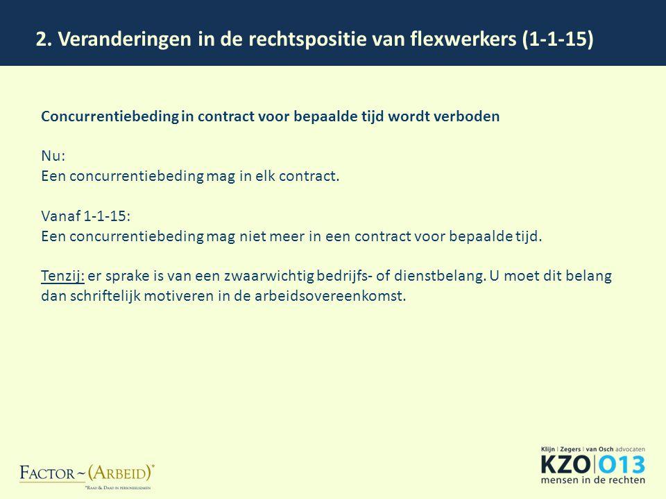 2. Veranderingen in de rechtspositie van flexwerkers (1-1-15) Concurrentiebeding in contract voor bepaalde tijd wordt verboden Nu: Een concurrentiebed