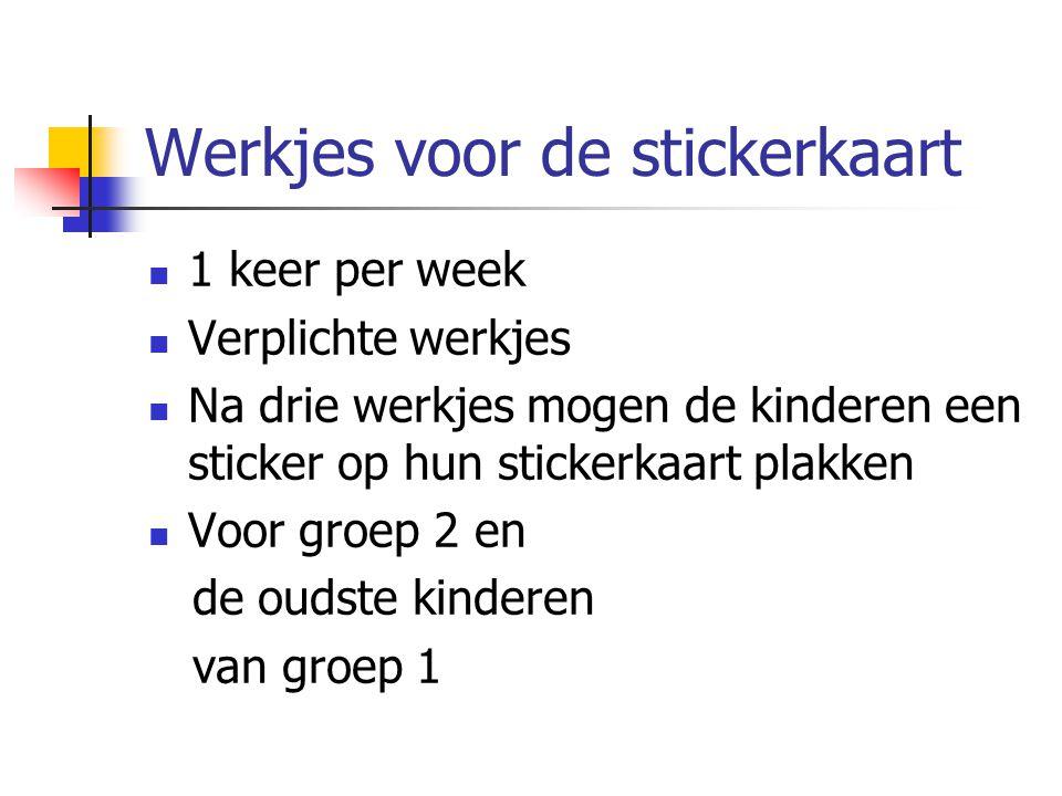 Werkjes voor de stickerkaart 1 keer per week Verplichte werkjes Na drie werkjes mogen de kinderen een sticker op hun stickerkaart plakken Voor groep 2