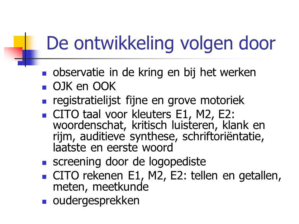 De ontwikkeling volgen door observatie in de kring en bij het werken OJK en OOK registratielijst fijne en grove motoriek CITO taal voor kleuters E1, M