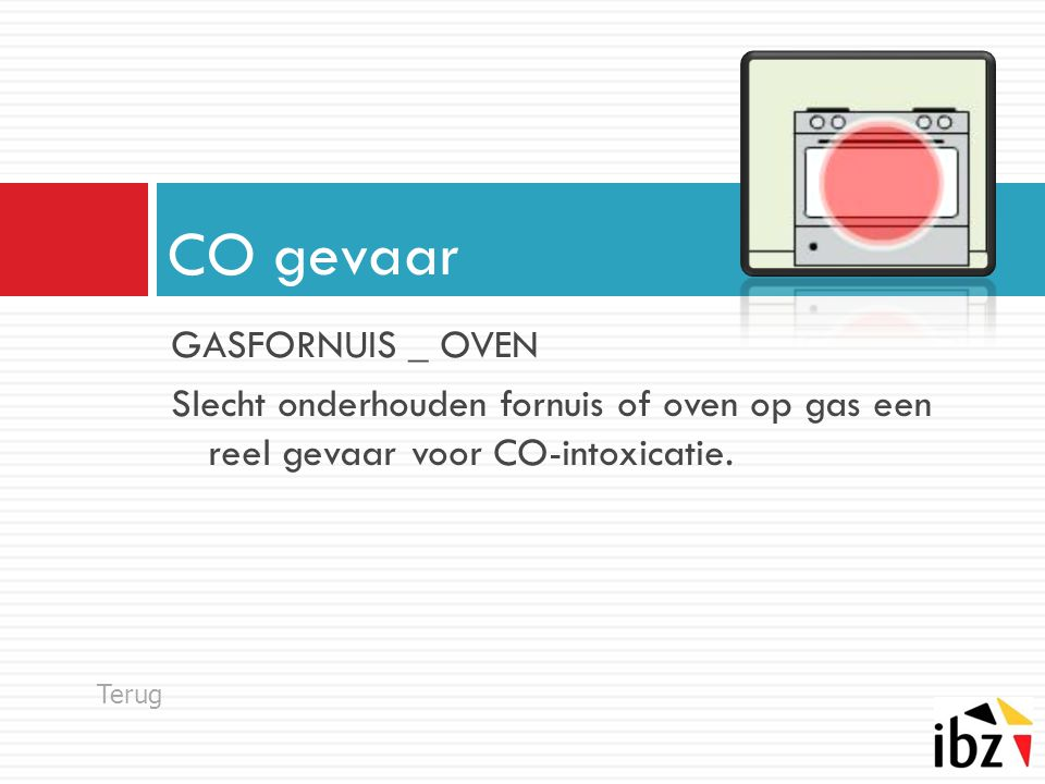 GASFORNUIS _ OVEN Slecht onderhouden fornuis of oven op gas een reel gevaar voor CO-intoxicatie. CO gevaar Terug