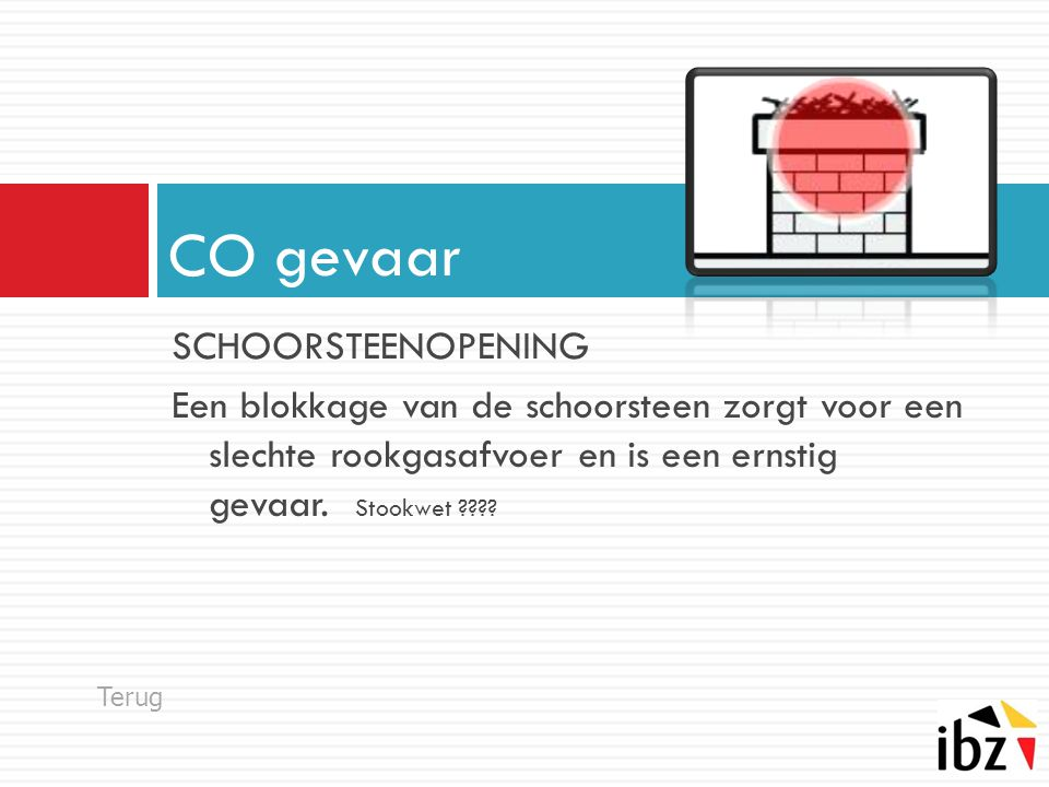 SCHOORSTEENOPENING Een blokkage van de schoorsteen zorgt voor een slechte rookgasafvoer en is een ernstig gevaar. Stookwet ???? CO gevaar Terug