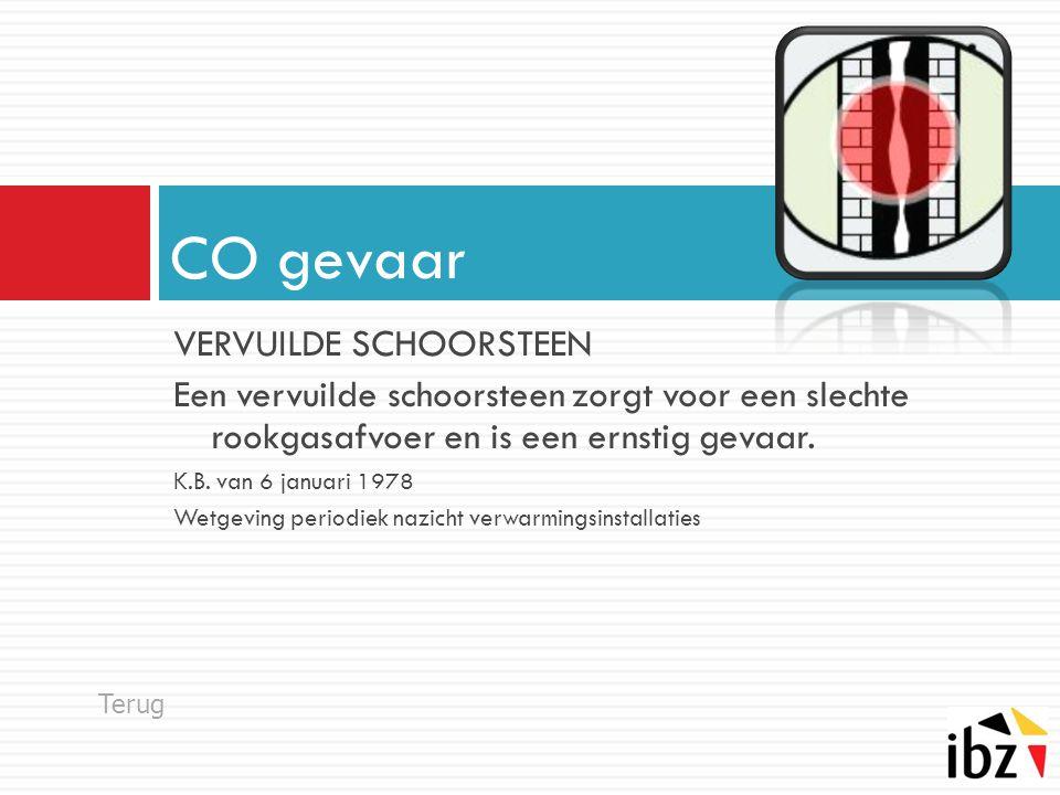 VERVUILDE SCHOORSTEEN Een vervuilde schoorsteen zorgt voor een slechte rookgasafvoer en is een ernstig gevaar. K.B. van 6 januari 1978 Wetgeving perio