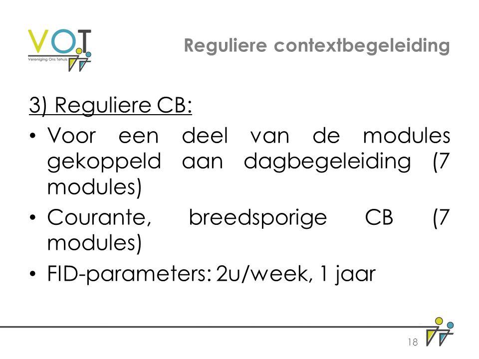 Reguliere contextbegeleiding 3) Reguliere CB: Voor een deel van de modules gekoppeld aan dagbegeleiding (7 modules) Courante, breedsporige CB (7 modules) FID-parameters: 2u/week, 1 jaar 18
