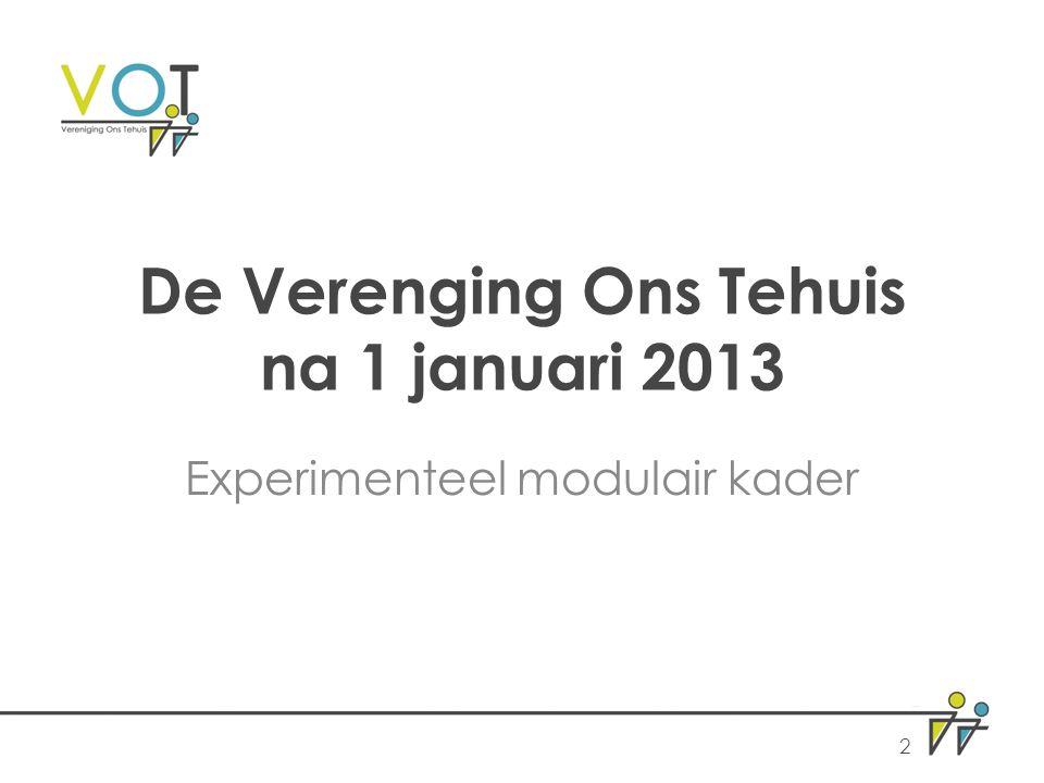 De Verenging Ons Tehuis na 1 januari 2013 Experimenteel modulair kader 2