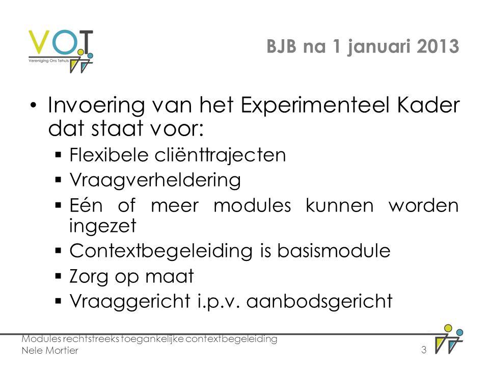 BJB na 1 januari 2013 Invoering van het Experimenteel Kader dat staat voor:  Flexibele cliënttrajecten  Vraagverheldering  Eén of meer modules kunnen worden ingezet  Contextbegeleiding is basismodule  Zorg op maat  Vraaggericht i.p.v.