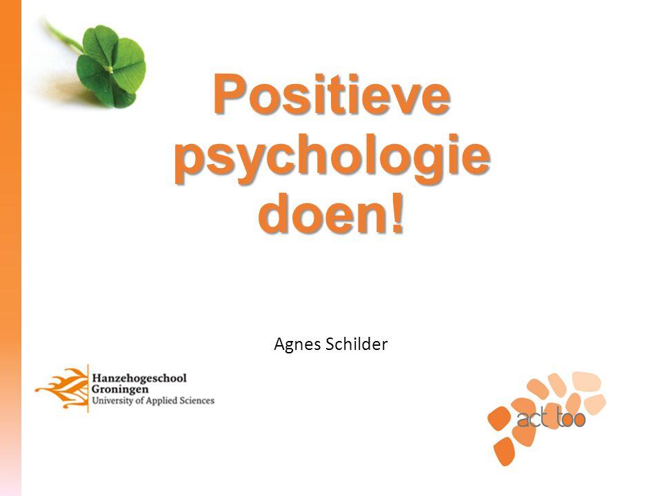 Positieve psychologie doen! Agnes Schilder