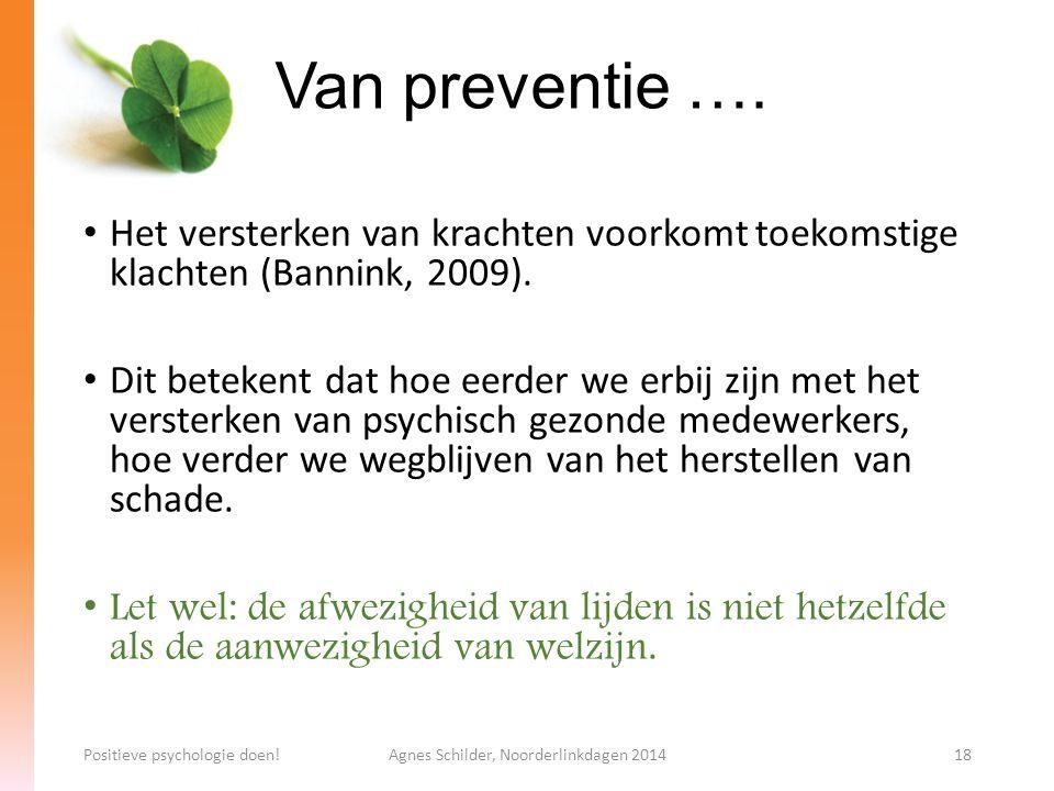 Van preventie …. Het versterken van krachten voorkomt toekomstige klachten (Bannink, 2009). Dit betekent dat hoe eerder we erbij zijn met het versterk