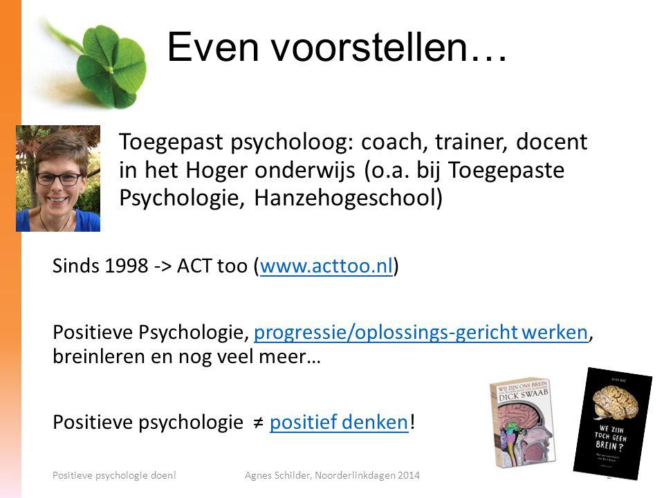 Positieve psychologie doen!Agnes Schilder, Noorderlinkdagen 201433