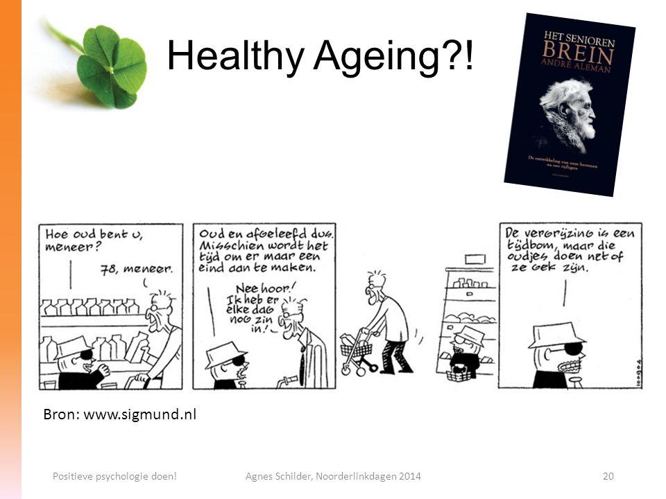 Healthy Ageing?! Positieve psychologie doen!Agnes Schilder, Noorderlinkdagen 201420 Bron: www.sigmund.nl