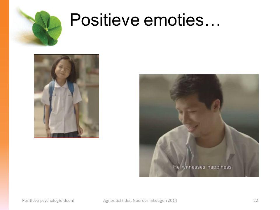 Positieve emoties… Positieve psychologie doen!Agnes Schilder, Noorderlinkdagen 201422