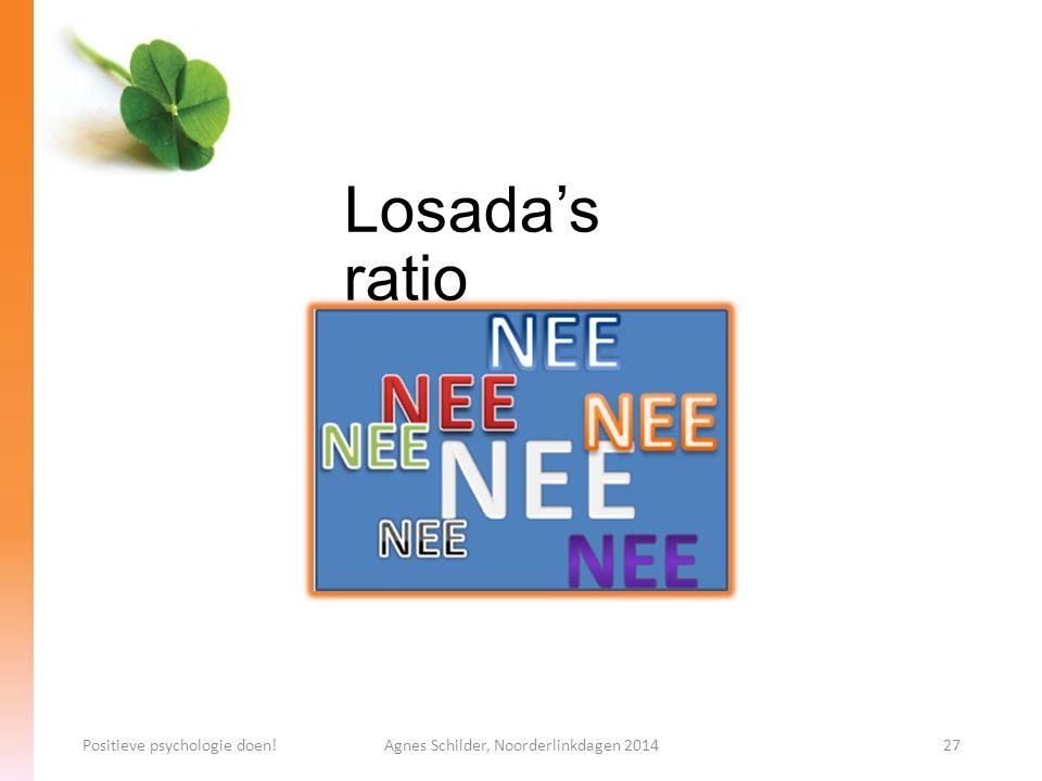 Losada's ratio 2,9013 Positieve psychologie doen!Agnes Schilder, Noorderlinkdagen 201427