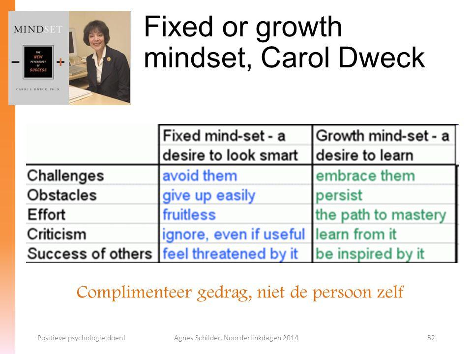 Fixed or growth mindset, Carol Dweck Positieve psychologie doen!Agnes Schilder, Noorderlinkdagen 201432 Complimenteer gedrag, niet de persoon zelf