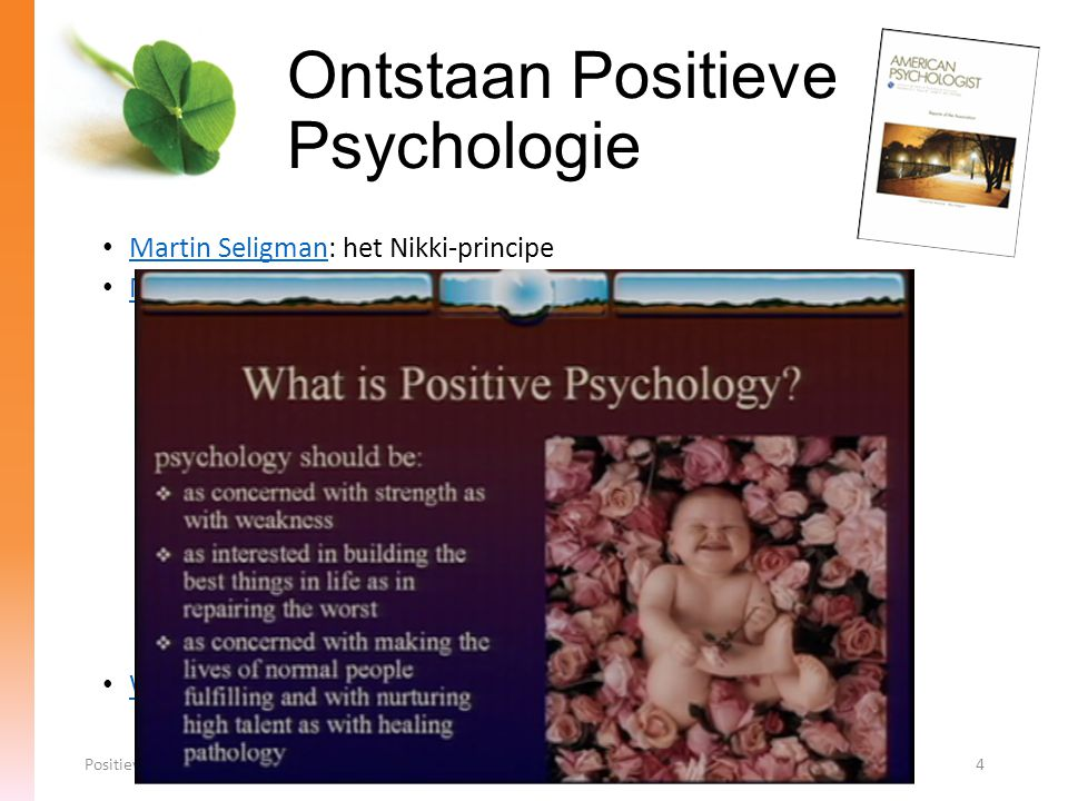 Martin Seligman: het Nikki-principe Martin Seligman Mihaly Csikszentmihalyi: flow Mihaly Csikszentmihalyi What is Positive Psychology? Ontstaan Positi