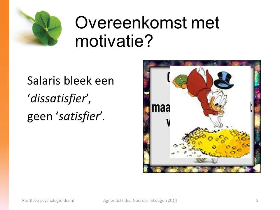 Overeenkomst met motivatie? Salaris bleek een 'dissatisfier', geen 'satisfier'. Positieve psychologie doen!Agnes Schilder, Noorderlinkdagen 20145