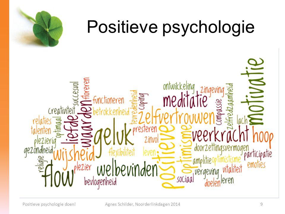 Positieve psychologie Positieve psychologie doen!Agnes Schilder, Noorderlinkdagen 20149