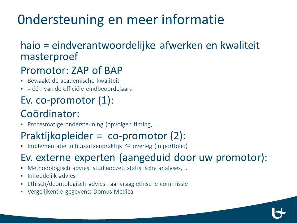 0ndersteuning en meer informatie haio = eindverantwoordelijke afwerken en kwaliteit masterproef Promotor: ZAP of BAP  Bewaakt de academische kwalitei