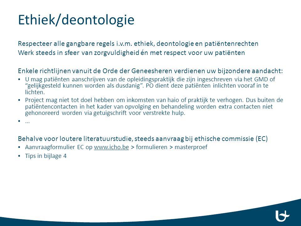 Ethiek/deontologie Respecteer alle gangbare regels i.v.m. ethiek, deontologie en patiëntenrechten Werk steeds in sfeer van zorgvuldigheid én met respe