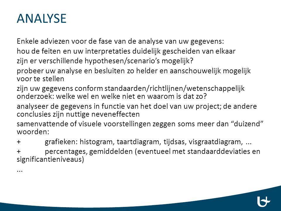 ANALYSE Enkele adviezen voor de fase van de analyse van uw gegevens: hou de feiten en uw interpretaties duidelijk gescheiden van elkaar zijn er versch