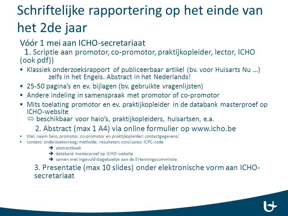 Schriftelijke rapportering op het einde van het 2de jaar Vóór 1 mei aan ICHO-secretariaat 1. Scriptie aan promotor, co-promotor, praktijkopleider, lec