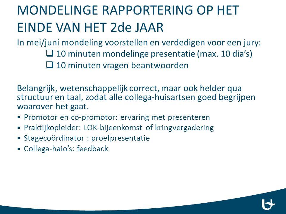 MONDELINGE RAPPORTERING OP HET EINDE VAN HET 2de JAAR In mei/juni mondeling voorstellen en verdedigen voor een jury:  10 minuten mondelinge presentat