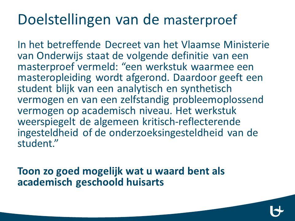 Doelstellingen van de masterproef In het betreffende Decreet van het Vlaamse Ministerie van Onderwijs staat de volgende definitie van een masterproef