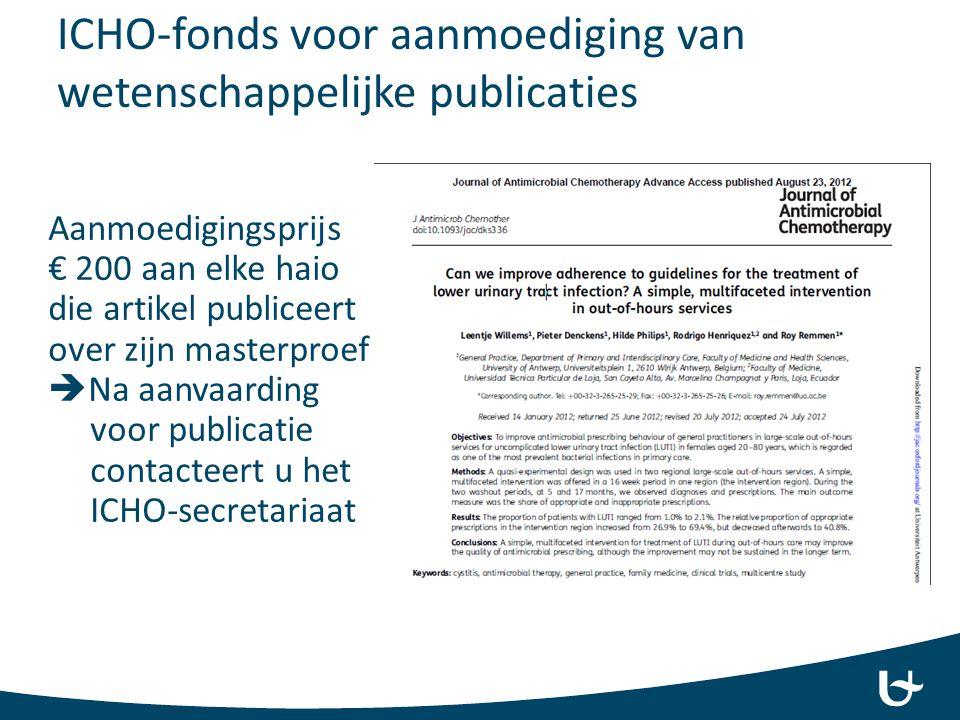 ICHO-fonds voor aanmoediging van wetenschappelijke publicaties Aanmoedigingsprijs € 200 aan elke haio die artikel publiceert over zijn masterproef  N
