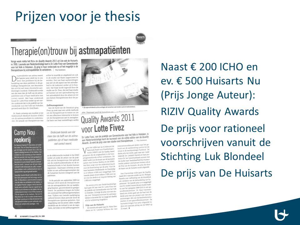 Naast € 200 ICHO en ev. € 500 Huisarts Nu (Prijs Jonge Auteur): RIZIV Quality Awards De prijs voor rationeel voorschrijven vanuit de Stichting Luk Blo