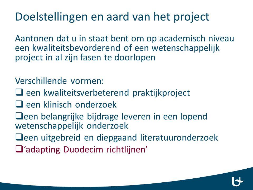 Doelstellingen en aard van het project Aantonen dat u in staat bent om op academisch niveau een kwaliteitsbevorderend of een wetenschappelijk project